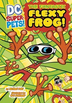 The Fantastic Flexy Frog! - Book  of the DC Super-Pets