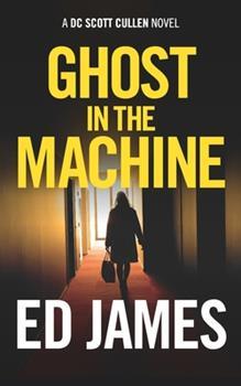 Ghost in the Machine - Book #1 of the Scott Cullen Mysteries