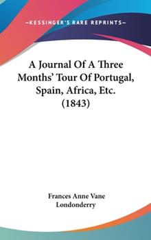 Hardcover A Journal of a Three Months' Tour of Portugal, Spain, Africa, Etc Book