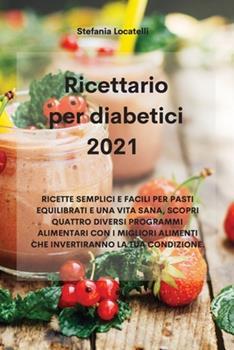 Paperback Ricettario per diabetici 2021: Ricette Semplici E Facili Per Pasti Equilibrati E Una Vita Sana, Scopri Quattro Diversi Programmi Alimentari Con I ... La Tua Condizione. (Italian Edition) [Italian] Book
