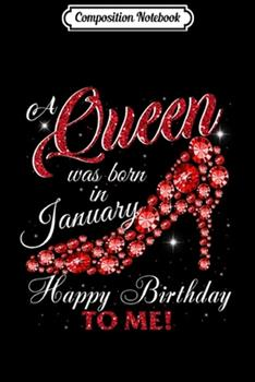 Paperback Composition Notebook : A Queen Was Born in January Happy Birthday to Me Journal/Notebook Blank Lined Ruled 6x9 100 Pages Book