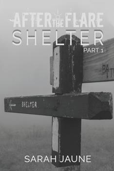 Shelter - Book #1 of the After the Flare