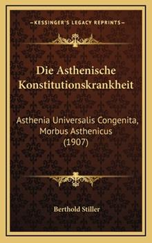 Hardcover Die Asthenische Konstitutionskrankheit : Asthenia Universalis Congenita, Morbus Asthenicus (1907) Book