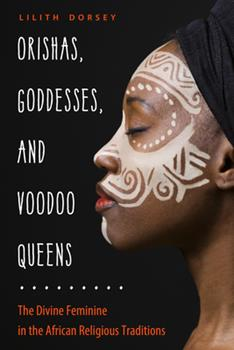 Paperback Orishas, Goddesses, and Voodoo Queens : The Divine Feminine in the African Religious Traditions Book