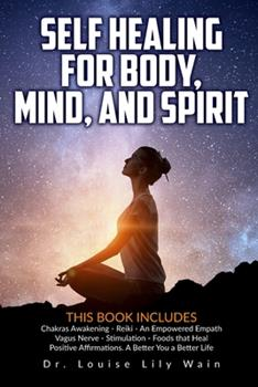 Paperback Self Healing for Body, Mind and Spirit: 6 Books in 1: Chakras Awakening - Reiki - An Empowered Empath - Vagus Nerve Stimulation - Foods that Heal - Po Book