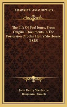 Hardcover The Life of Paul Jones, from Original Documents in the Possession of John Henry Sherburne (1825) Book
