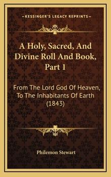 Hardcover A Holy, Sacred, and Divine Roll and Book, Part : From the Lord God of Heaven, to the Inhabitants of Earth (1843) Book