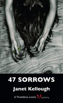 47 Sorrows: A Thaddeus Lewis Mystery - Book #3 of the Thaddeus Lewis mysteries