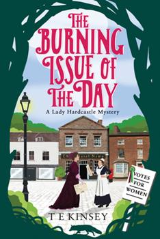 The Burning Issue of the Day - Book #5 of the Lady Hardcastle Mysteries