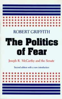 The Politics of Fear: Joseph R. McCarthy and the Senate 0870235559 Book Cover