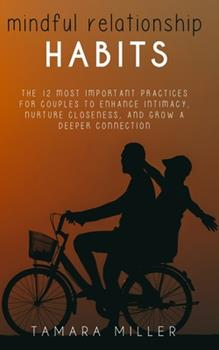 Paperback Mindful Relationship Habits: The 12 Most Important Practices for Couples to Enhance Intimacy, Nurture Closeness, and Grow a Deeper Connection Book