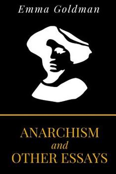 Anarchism and Other Essays 1484116577 Book Cover