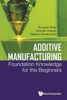Paperback Additive Manufacturing: Foundation Knowledge for the Beginners Book