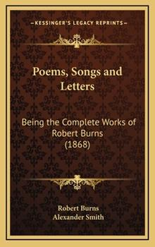 Hardcover Poems, Songs and Letters: Being the Complete Works of Robert Burns (1868) Book