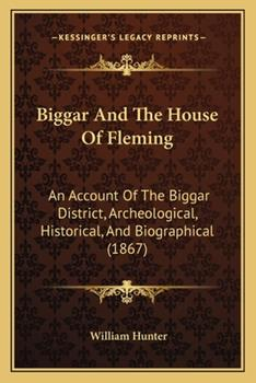 Paperback Biggar and the House of Fleming: An Account of the Biggar District, Archeological, Historical, and Biographical (1867) Book