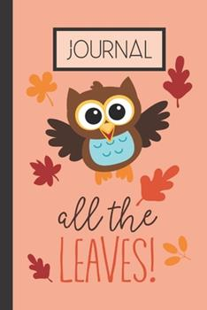 Paperback All the Leaves! Journal : Fall Owl Lined 120 Page Journal (6 X 9 ) Book