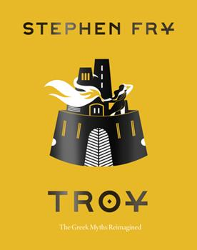 Troy: The Siege of Troy Retold - Book #3 of the Stephen Fry's Great Mythology