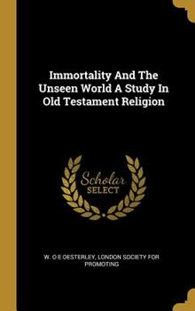 Hardcover Immortality And The Unseen World A Study In Old Testament Religion Book