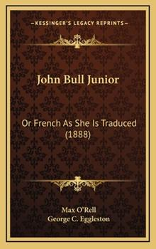 Hardcover John Bull Junior : Or French As She Is Traduced (1888) Book