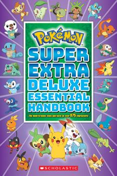 Paperback Super Extra Deluxe Essential Handbook (Pok?mon): The Need-To-Know STATS and Facts on Over 875 Characters Book