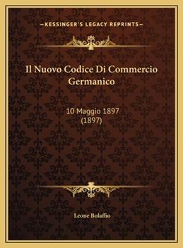 Hardcover Il Nuovo Codice Di Commercio Germanico : 10 Maggio 1897 (1897) Book