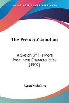 Paperback The French-Canadian : A Sketch of His More Prominent Characteristics (1902) Book