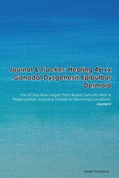 Paperback Journal & Tracker : Healing 46 Xx Gonadal Dysgenesis: the 30 Day Raw Vegan Plant-Based Detoxification & Regeneration Journal & Tracker for Reversing Conditions. Journal 2 Book