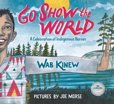 Hardcover Go Show the World: A Celebration of Indigenous Heroes Book