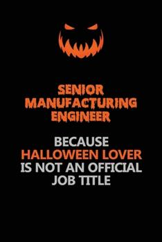 Paperback Senior Manufacturing Engineer Because Halloween Lover Is Not an Official Job Title : Halloween Scary Pumpkin Jack o'Lantern 120 Pages 6x9 Blank Lined Paper Notebook Journal Book