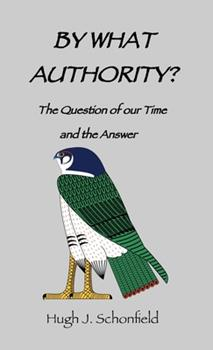 Hardcover By What Authority?: The Question of Our Time and the Answer Book