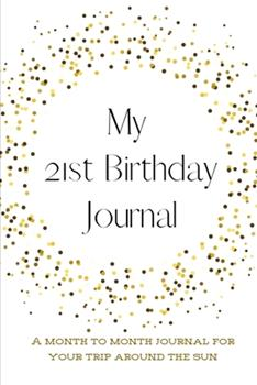 Paperback My 21st Birthday Journal : A Month to Month Journal for Your Trip Around the Sun Book
