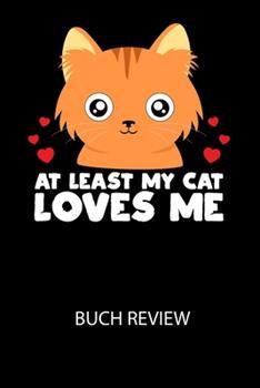 Paperback AT LEAST MY CAT LOVES ME - Buch Review: Arbeitsbuch, um deine Lieblingsb?cher zu bewerten und dauerhaft festzuhalten! [German] Book