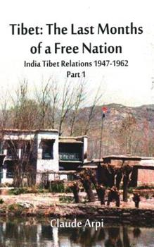 Paperback Tibet: The Last Months of a Free Nation India Tibet Relations (1947-1962): Part 1 Book