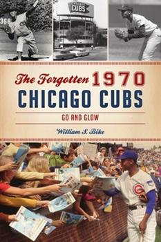 Paperback The Forgotten 1970 Chicago Cubs: Go and Glow Book