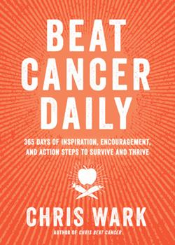 Hardcover Beat Cancer Daily : 365 Days of Inspiration, Encouragement, and Action Steps to Survive and Thrive Book