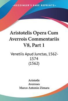 Paperback Aristotelis Opera Cum Averrois Commentariis V8, Part 1: Venetiis Apud Junctas, 1562-1574 (1562) Book