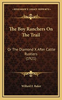 Hardcover The Boy Ranchers on the Trail : Or the Diamond X after Cattle Rustlers (1921) Book