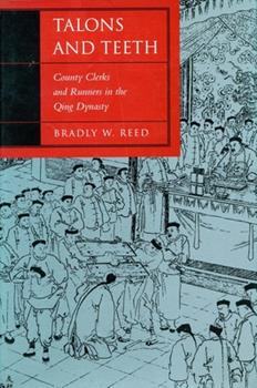 Talons and Teeth: County Clerks and Runners in the Qing Dynasty - Book  of the Law, Society, and Culture in China