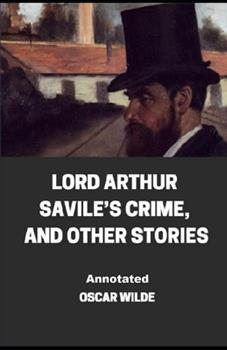 Paperback Lord Arthur Savile's Crime, And Other Stories Annotated Book