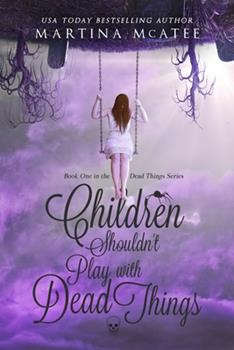 Children Shouldn't Play with Dead Things - Book #1 of the Dead Things