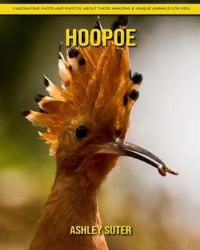 Paperback Hoopoe: Fascinating Facts and Photos about These Amazing & Unique Animals for Kids [Large Print] Book