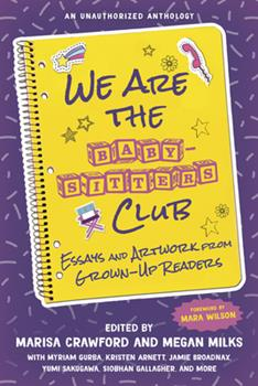 We Are the Baby-Sitters Club: Growing Up Bookish and Bossy With the Iconic Series 1641604905 Book Cover