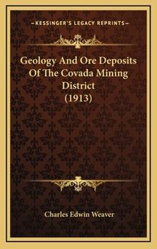 Hardcover Geology And Ore Deposits Of The Covada Mining District (1913) Book
