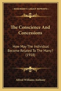 Paperback The Conscience and Concessions : How May the Individual Become Related to the Many? (1918) Book