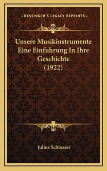 Hardcover Unsere Musikinstrumente eine Einfuhrung in Ihre Geschichte Book
