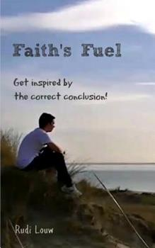 Paperback Faith's Fuel: Get Inspired by the Correct Conclusion! Book