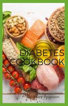 Paperback Diabetes Cookbook: A diabetes diet simply means eating the healthiest foods in moderate amounts and sticking to regular mealtimes. Book