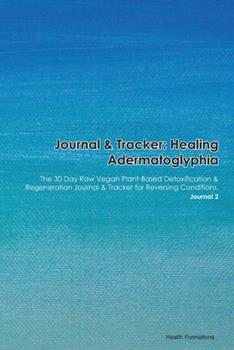 Paperback Journal & Tracker : Healing Adermatoglyphia: the 30 Day Raw Vegan Plant-Based Detoxification & Regeneration Journal & Tracker for Reversing Conditions. Journal 2 Book