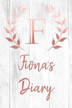 Paperback Fiona's Diary : Personalized Diary for Fiona / Journal / Notebook - F Monogram Initial & Name - Great Christmas or Birthday Gift Book