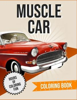 Paperback Muscle Car Coloring Book: Cars, Muscle Cars and More / Perfect For Car Lovers To Relax / Hours of Coloring Fun [Large Print] Book